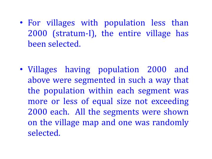 For villages with population less than 2000 (stratum-I), the entire village has been selected.