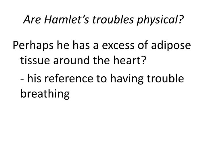 Are Hamlet's troubles physical?