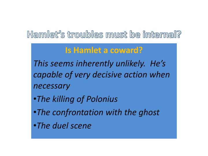 Hamlet's troubles must be internal?
