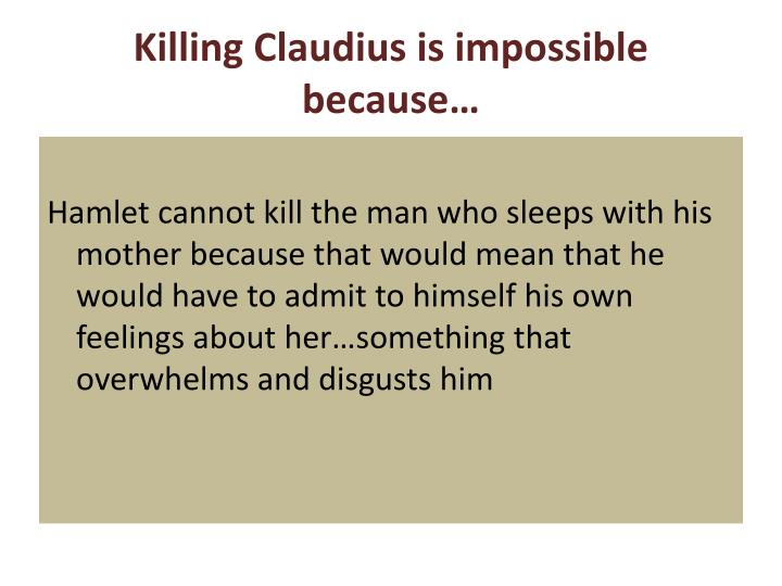 Killing Claudius is impossible because…