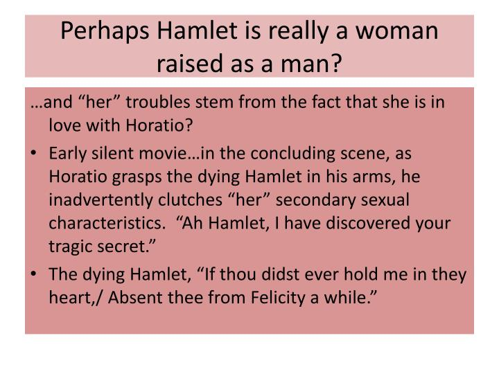 Perhaps Hamlet is really a woman raised as a man?