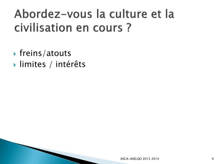 Abordez-vous la culture et la civilisation en cours?