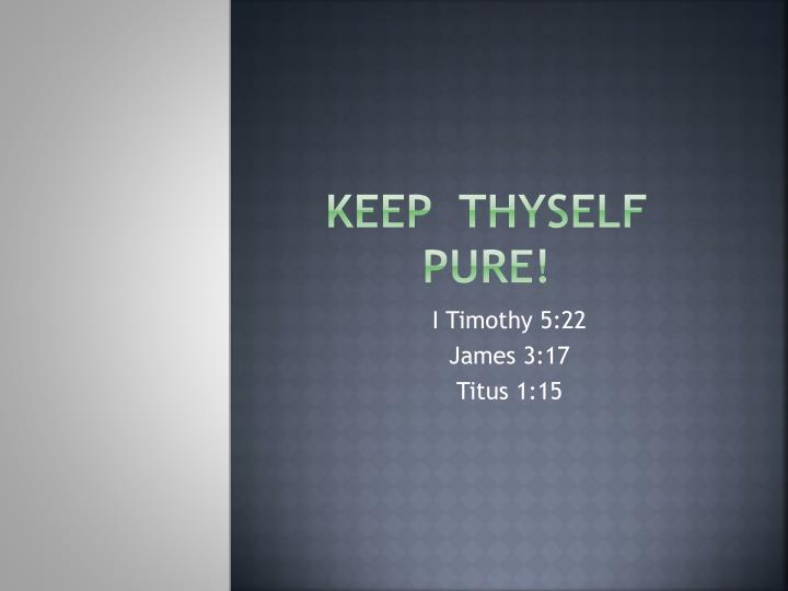 KEEP  THYSELF  PURE!
