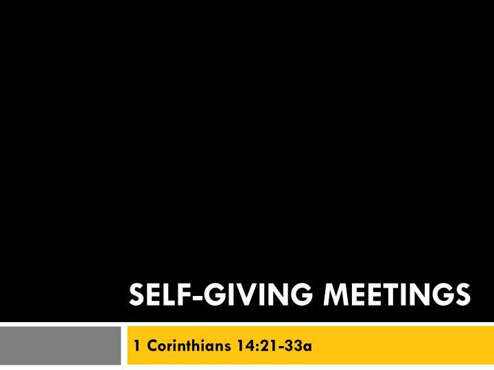 Self-giving meetings