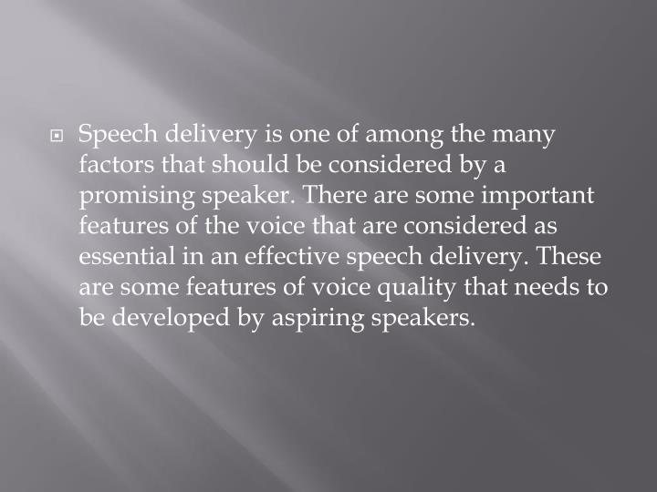 Speech delivery is one of among the many factors that should be considered by a promising speaker. T...