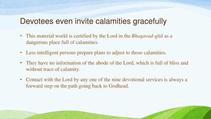Devotees even invite calamities gracefully