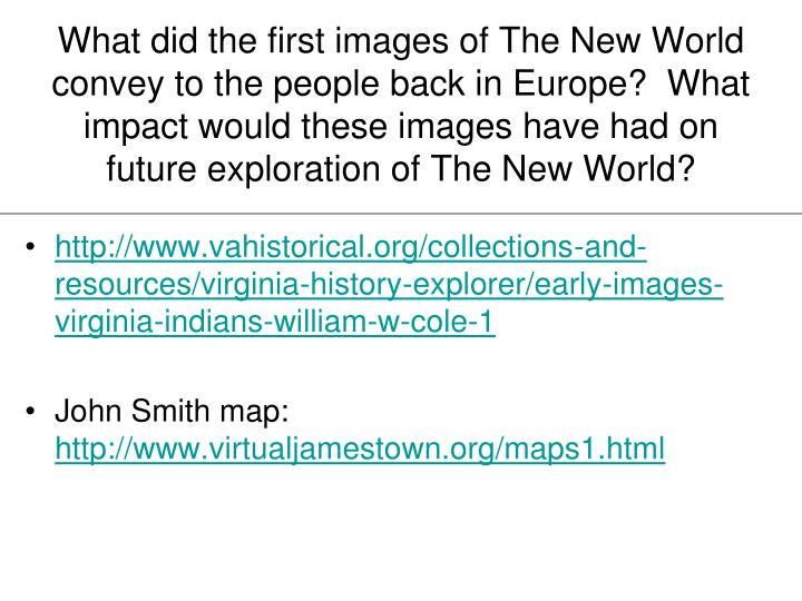 What did the first images of The New World convey to the people back in Europe?  What impact would t...