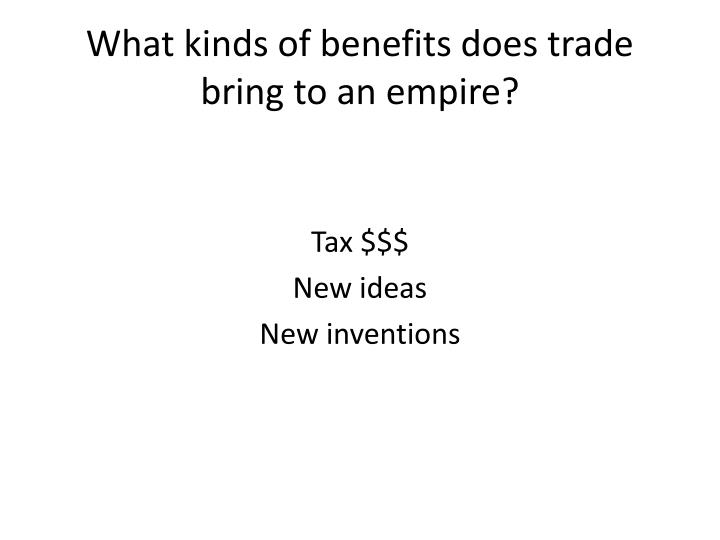 What kinds of benefits does trade bring to an empire?