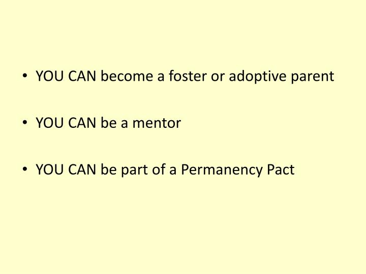 YOU CAN become a foster or adoptive parent