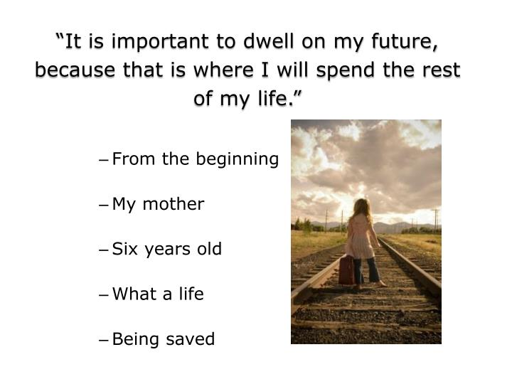 """It is important to dwell on my future,"