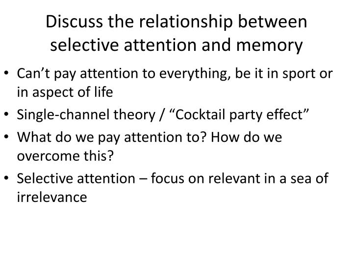 Discuss the relationship between selective attention and memory