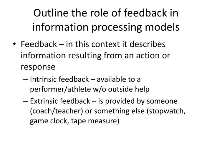 Outline the role of feedback in information processing models