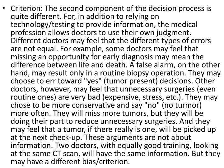 Criterion: The second component of the decision process is quite different. For, in addition to relying on technology/testing to provide information, the medical profession allows doctors to use their own