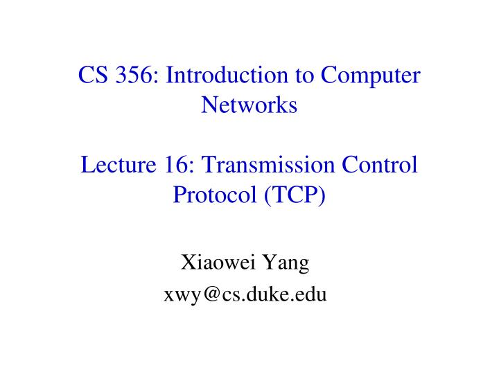 Cs 356 introduction to computer networks lecture 16 transmission control protocol tcp
