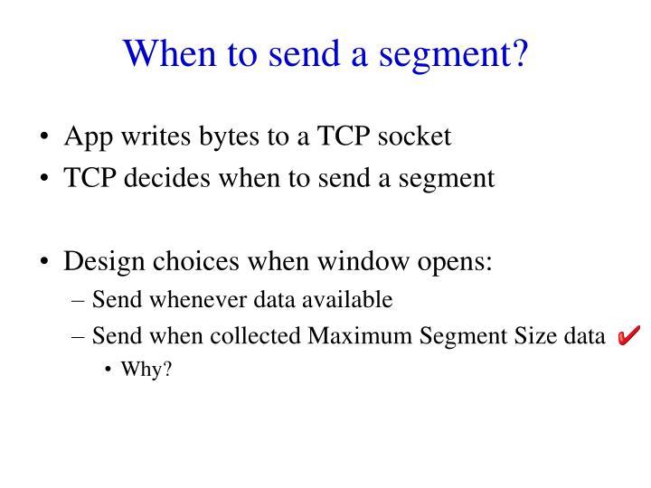 When to send a segment?