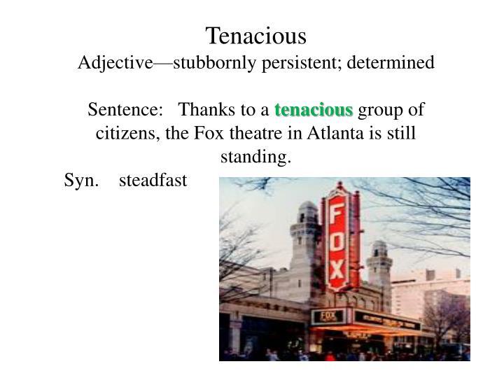 Tenacious