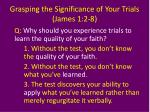 grasping the significance of your trials james 1 2 82