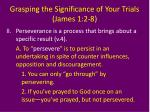 grasping the significance of your trials james 1 2 84