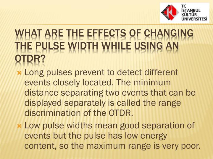 Long pulses prevent to detect different events closely located