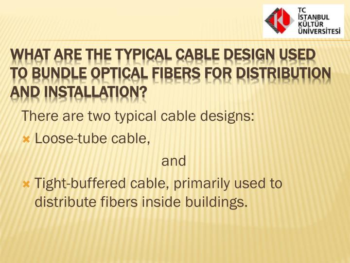 There are two typical cable designs: