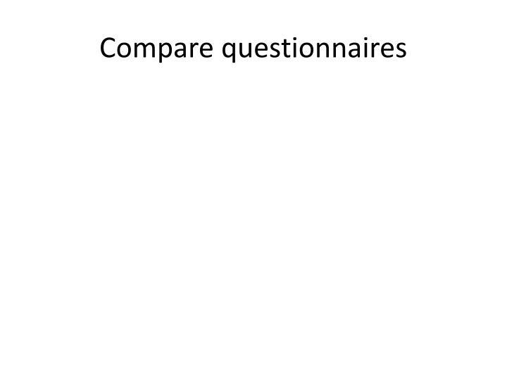 Compare questionnaires