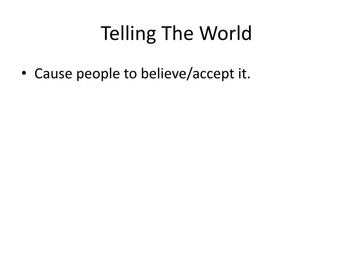 Telling The World