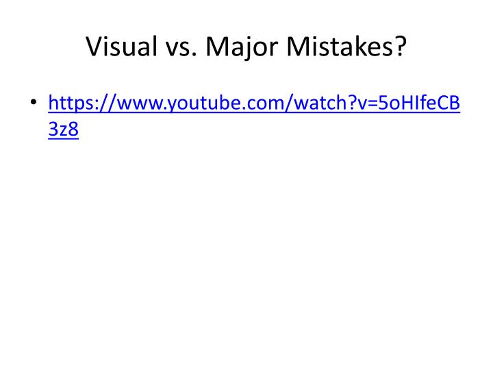 Visual vs. Major Mistakes?