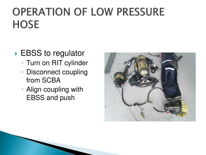 OPERATION OF LOW PRESSURE HOSE
