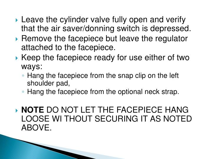 Leave the cylinder valve fully open and verify that the air saver/donning switch is depressed.