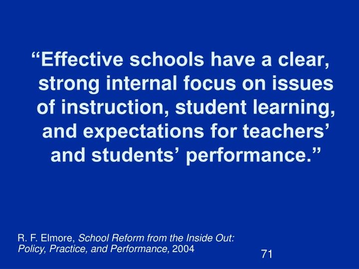 """Effective schools have a clear, strong internal focus on issues of instruction, student learning, and expectations for teachers' and students' performance."""
