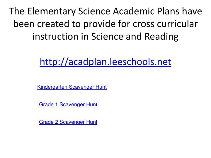 The Elementary Science Academic Plans have been created to provide for cross curricular instruction in Science and Reading