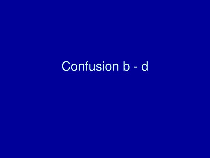 Confusion b d