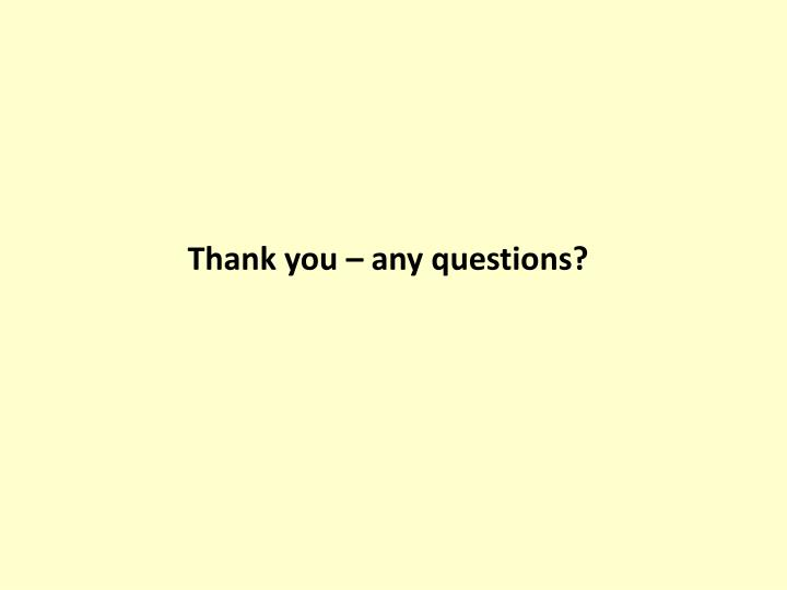 Thank you – any questions?