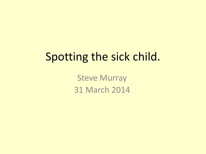 Spotting the sick child