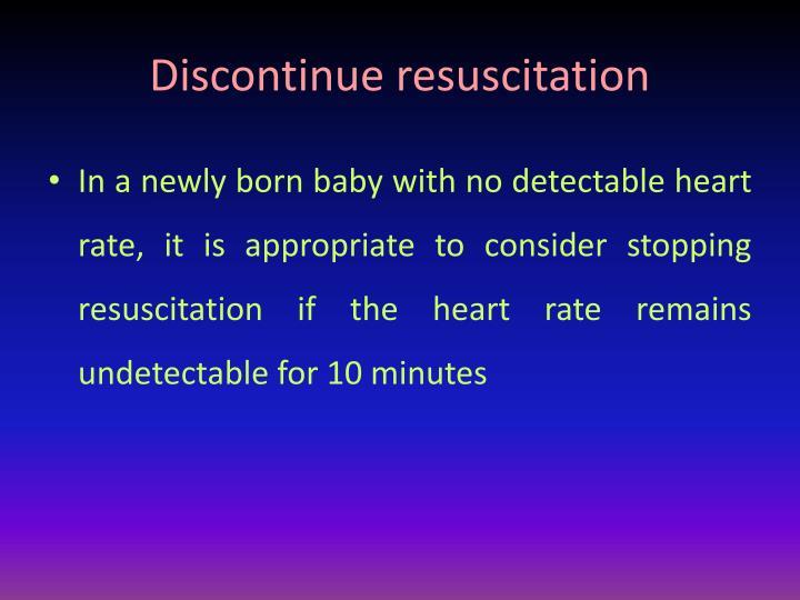 Discontinue resuscitation