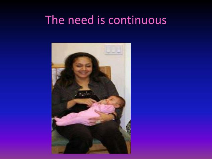 The need is continuous