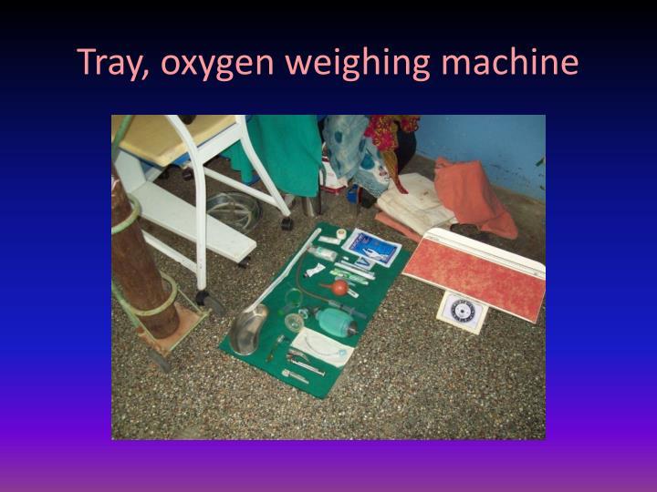 Tray, oxygen weighing machine