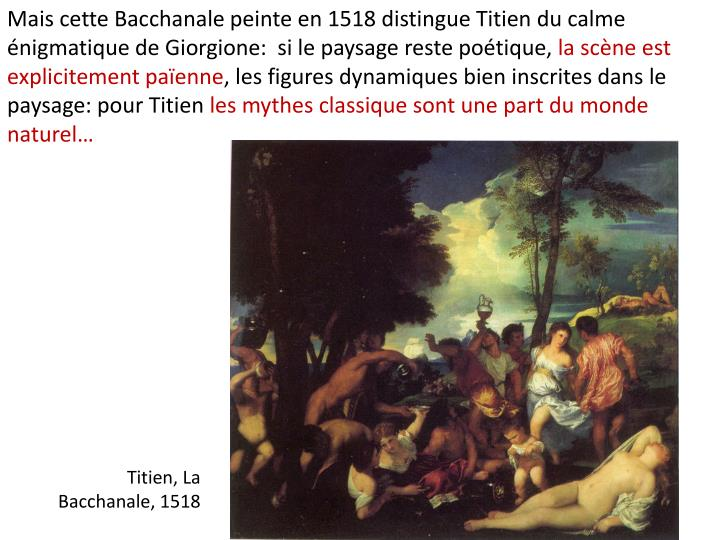 Mais cette Bacchanale peinte en 1518 distingue Titien du calme énigmatique de Giorgione:  si le paysage reste poétique,