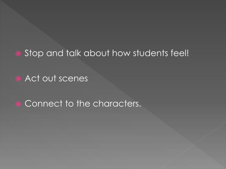 Stop and talk about how students feel!