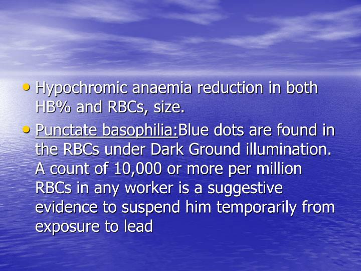 Hypochromic anaemia reduction in both HB% and RBCs, size.