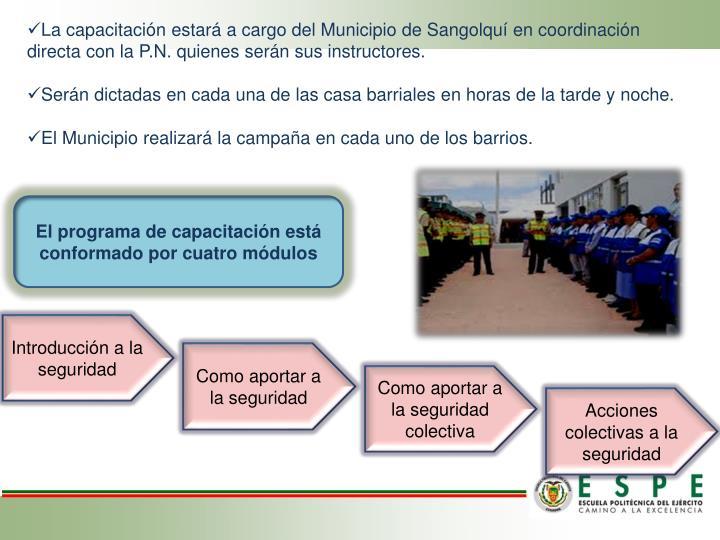 La capacitación estará a cargo del Municipio de Sangolquí en coordinación directa con la P.N. quienes serán sus instructores.