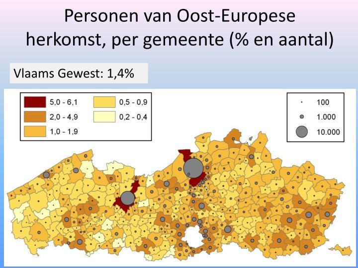 Personen van Oost-Europese herkomst, per gemeente (% en aantal)