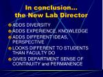in conclusion the new lab director