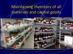 maintaining inventory of all materials and capital goods