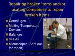 repairing broken items and or locating companies to repair broken items