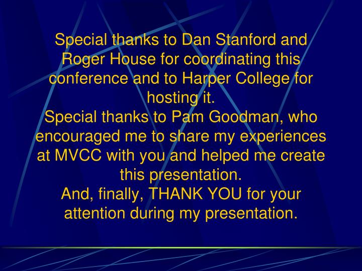 Special thanks to Dan Stanford and Roger House for coordinating this conference and to Harper College for hosting it.