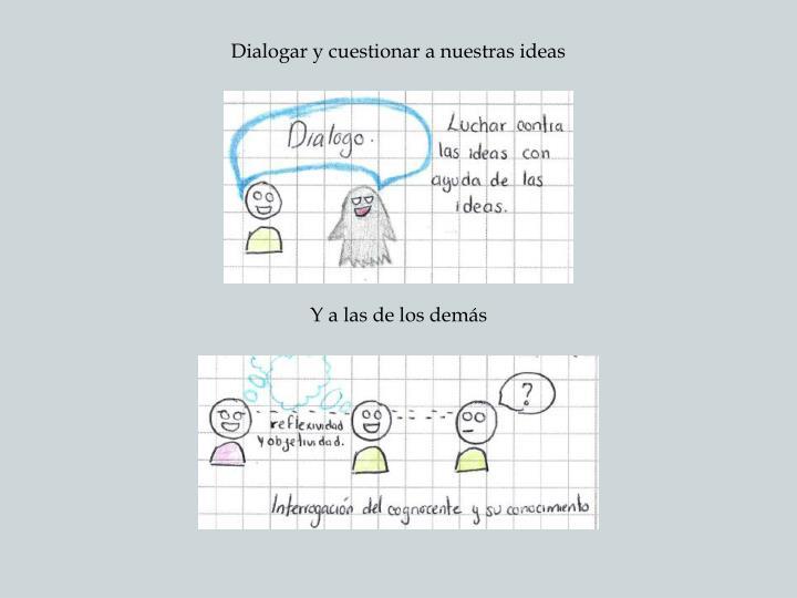 Dialogar y cuestionar a nuestras ideas