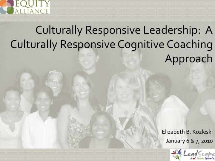 Culturally responsive leadership a culturally responsive cognitive coaching approach