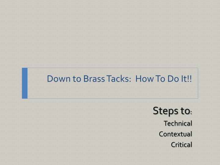 Down to Brass Tacks:  How To Do It!!