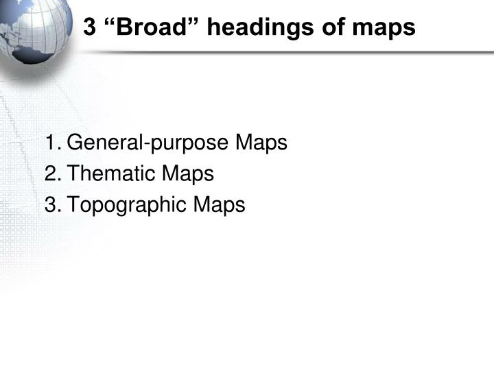"3 ""Broad"" headings of maps"